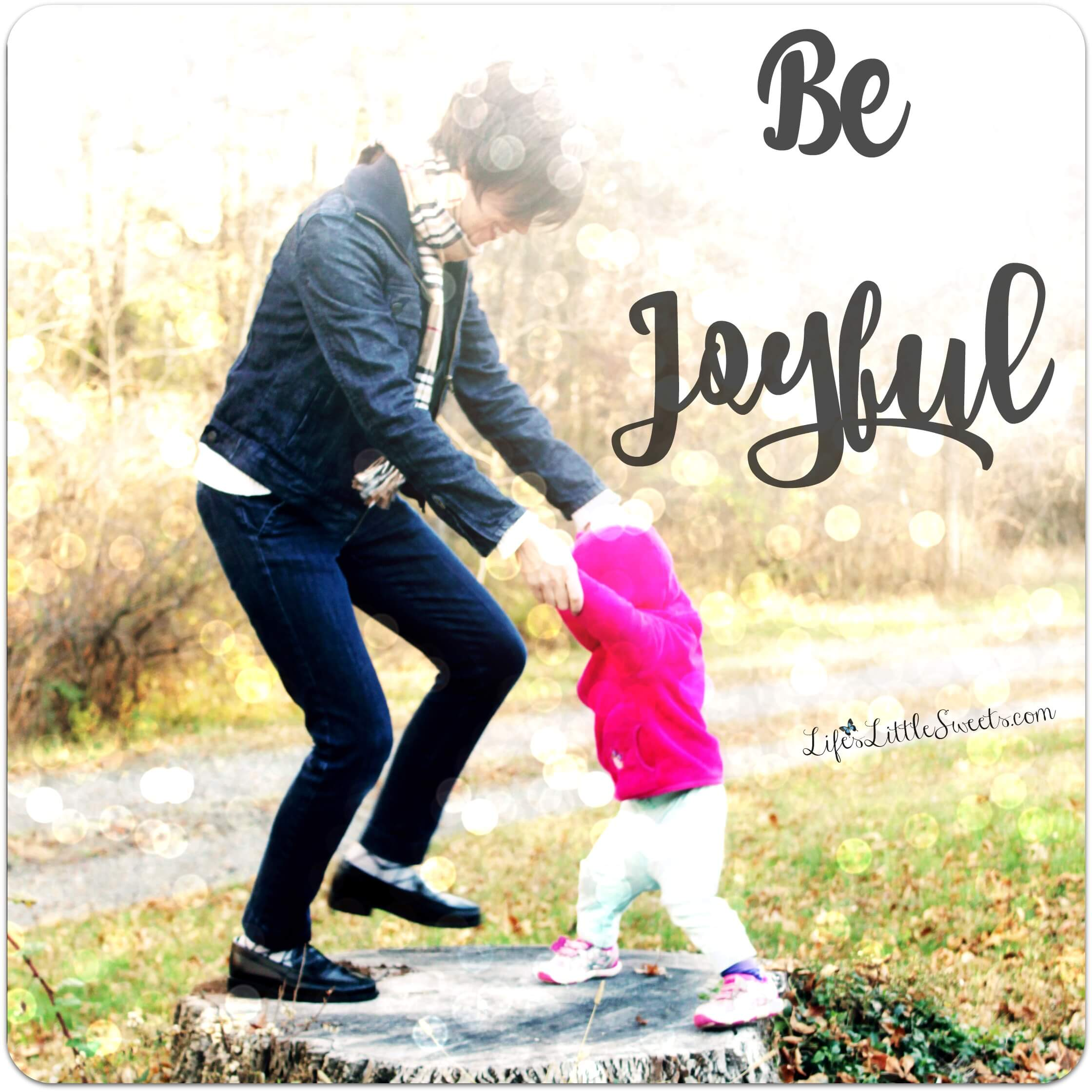 Quote: Be Joyful #BeJoyful #lifeslittlesweets #joy #thankfulness