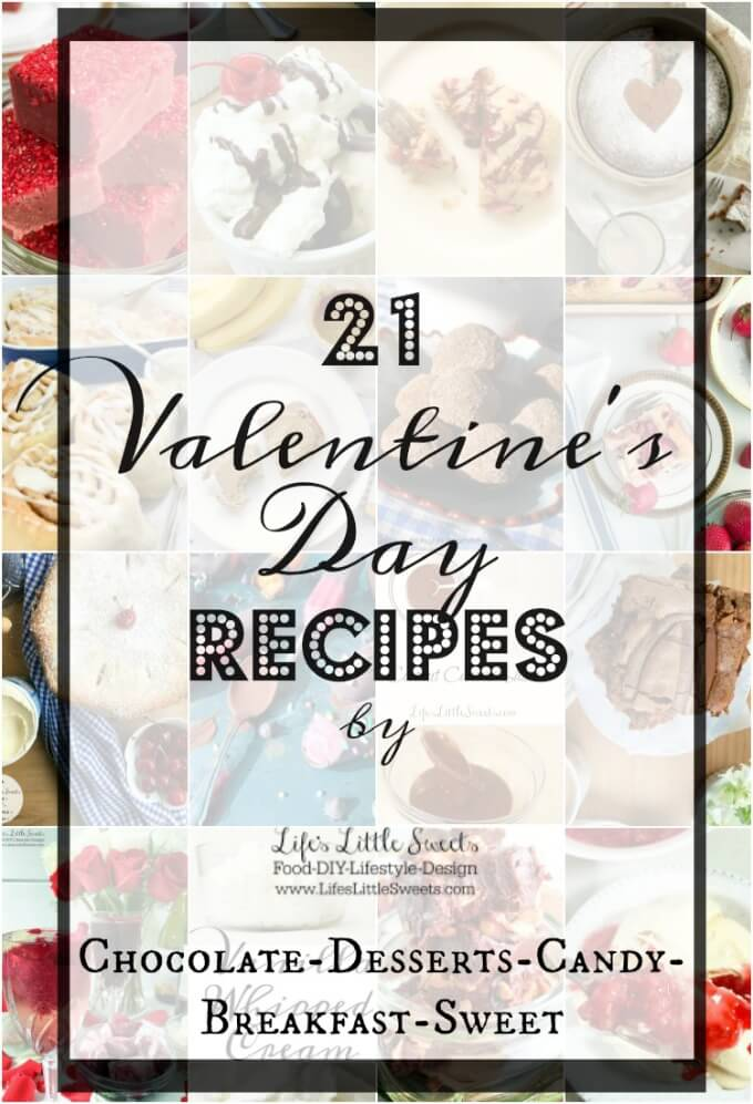 21 Valentine's Day Recipes www.LifesLittleSweets.com