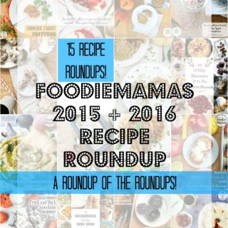 FoodieMamas 2015 and 2016 Recipe Roundup