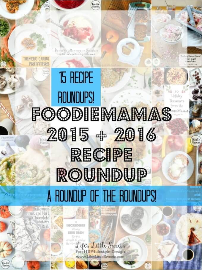 Welcome to the FoodieMamas 2015 and 2016 Recipe Roundup! This is the recipe round of all the 14 FoodieMamas recipe roundups Life's Little Sweets has participated in from 2015 and 2016.