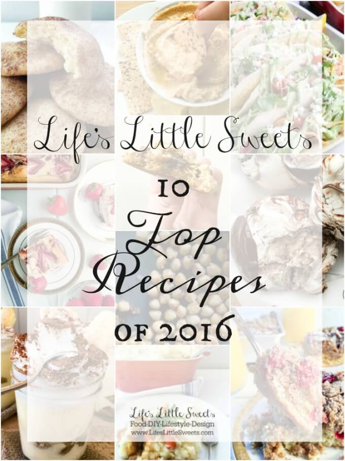 Life's Little Sweets 10 Top Recipes of 2016! Want to see our 10 most popular recipes on the blog? Here's a countdown of our top 10.