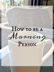 How to Be a Morning Person www.LifesLittleSweets.com