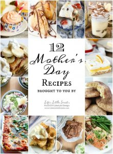 12 Mother's Day Recipes www.LifesLittleSweets.com
