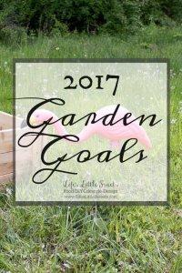 2017 Garden Goals www.LifesLittleSweets.com