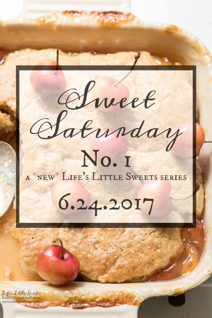 Sweet Saturday #1 - 6.24.2017. Welcome to Sweet Saturday Series where I bring you news & entertainment from the interwebs - plus life and anything in between. www.lifeslittlesweets.com