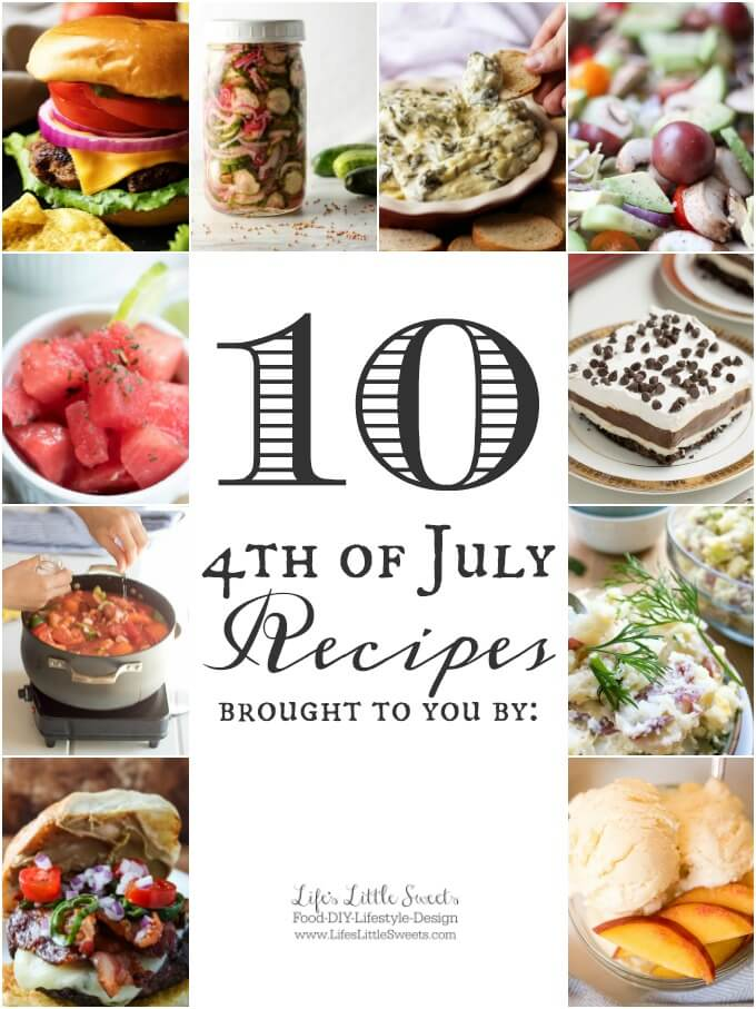 Here are 10 4th of July Recipes! We got you covered from savory breakfast, family style main dishes, sides to sweet dessert options. #4thofJuly #IndependenceDay www.lifeslittlesweets.com