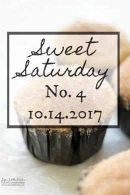 Sweet Saturday #4 - 10.14.2017