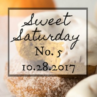 Sweet Saturday #5 - 10-28-2017
