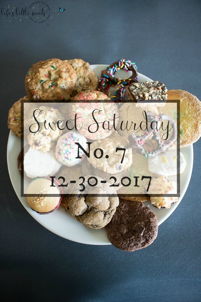 Sweet Saturday #7 12-30-2017 - The last Sweet Saturday post of 2017; time to take a break from recipes and catch up. #LLSSweetSaturday