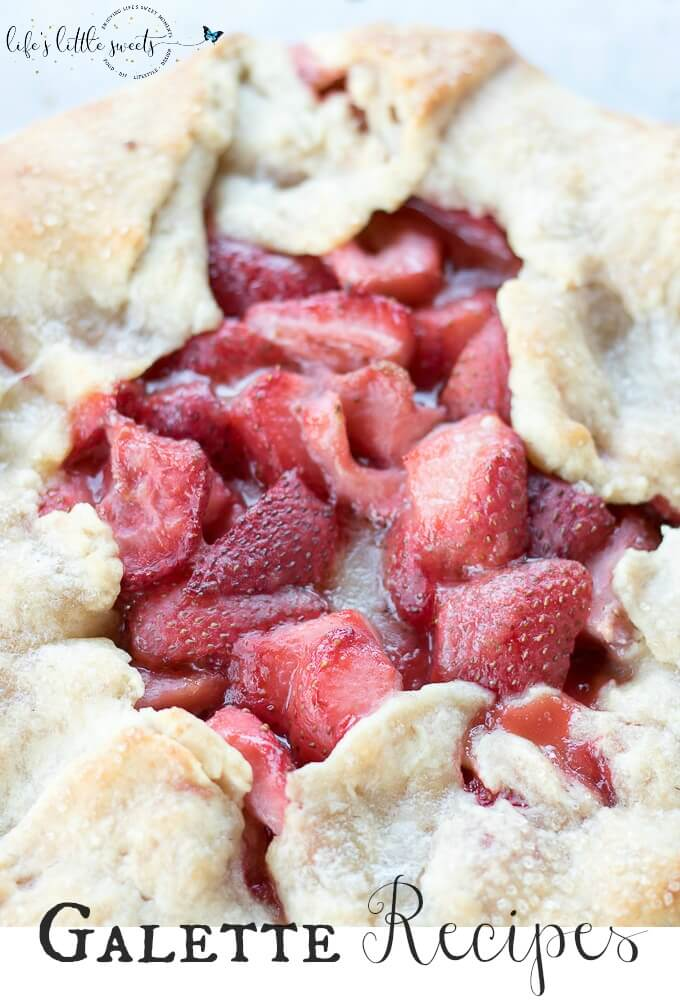 Galette Recipes - Galettes have flaky pie crust with seasonal fresh fruit, like cherries, strawberries, blueberries, peaches and apples, no pie dish required - we have compiled all the Galette Recipes on Life's Little Sweets in one place! #fruit #dessert #homemade #galette #recipes #roundup #strawberries #berries #apples #blueberry #Summer #stonefruit